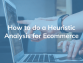 How To Do A Heuristic Analysis For Ecommerce